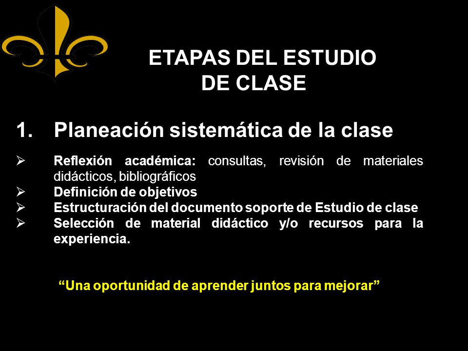 ETAPAS DEL ESTUDIO DE CLASE 1.Planeación sistemática de la clase Reflexión académica: consultas, revisión de materiales didácticos, bibliográficos Def