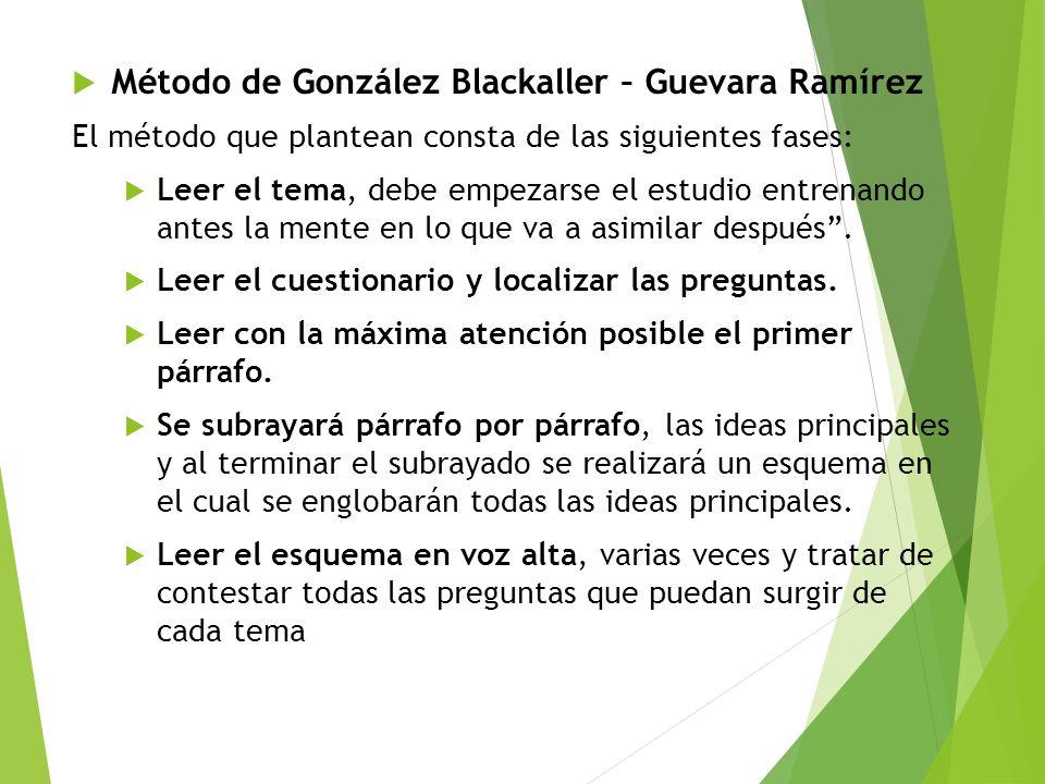 Método de González Blackaller – Guevara Ramírez El método que plantean consta de las siguientes fases: Leer el tema, debe empezarse el estudio entrena