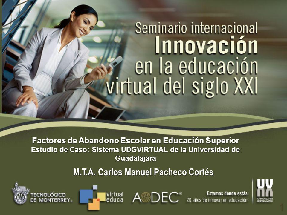 Factores de Abandono Escolar en Educación Superior Estudio de Caso: Sistema UDGVIRTUAL de la Universidad de Guadalajara M.T.A.