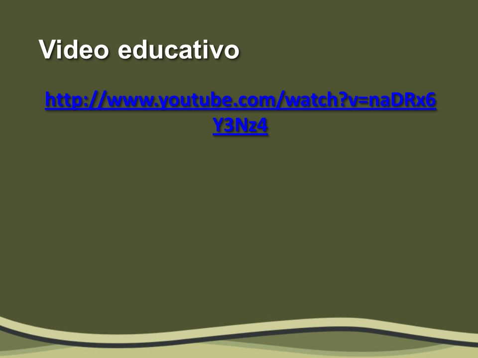 Video educativo http://www.youtube.com/watch v=naDRx6 Y3Nz4 http://www.youtube.com/watch v=naDRx6 Y3Nz4 http://www.youtube.com/watch v=naDRx6 Y3Nz4 http://www.youtube.com/watch v=naDRx6 Y3Nz4