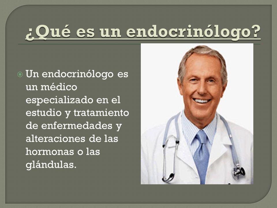 Un endocrinólogo es un médico especializado en el estudio y tratamiento de enfermedades y alteraciones de las hormonas o las glándulas.