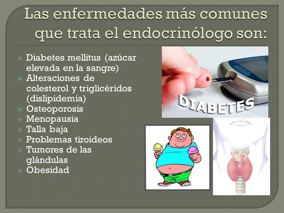 Diabetes mellitus (azúcar elevada en la sangre) Alteraciones de colesterol y triglicéridos (dislipidemia) Osteoporosis Menopausia Talla baja Problemas