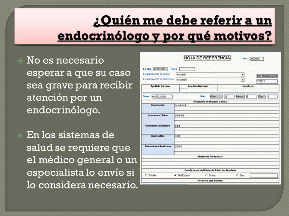 No es necesario esperar a que su caso sea grave para recibir atención por un endocrinólogo. En los sistemas de salud se requiere que el médico general