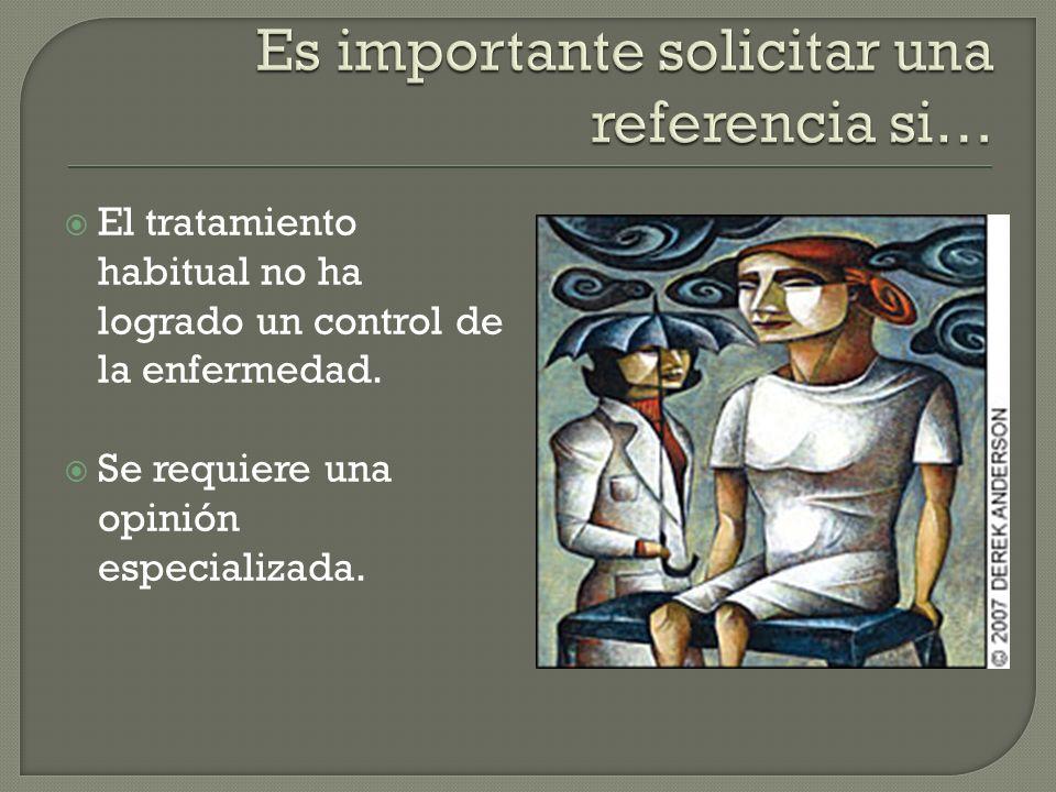 El tratamiento habitual no ha logrado un control de la enfermedad. Se requiere una opinión especializada.