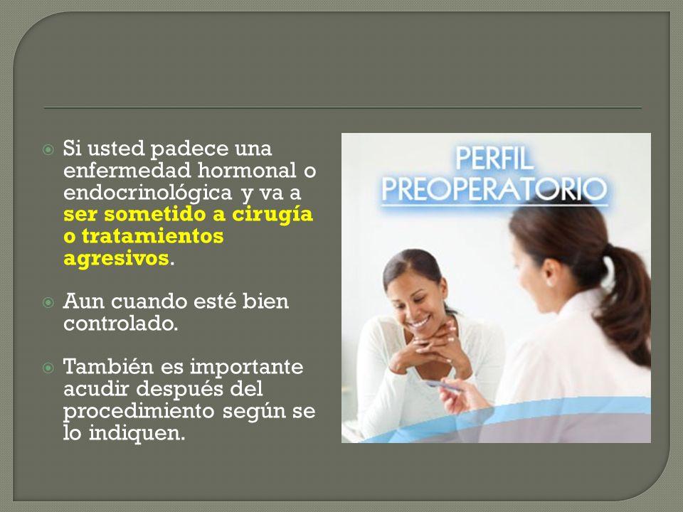 Si usted padece una enfermedad hormonal o endocrinológica y va a ser sometido a cirugía o tratamientos agresivos. Aun cuando esté bien controlado. Tam