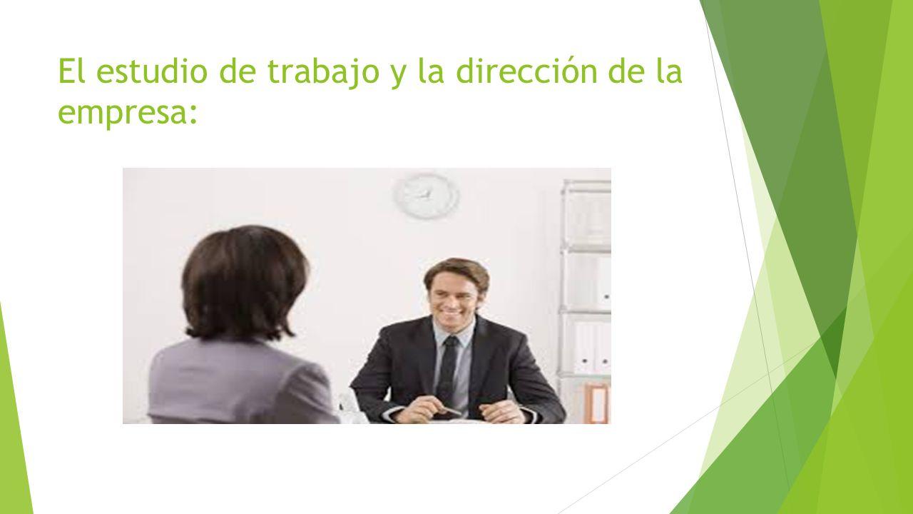 El estudio de trabajo y la dirección de la empresa: