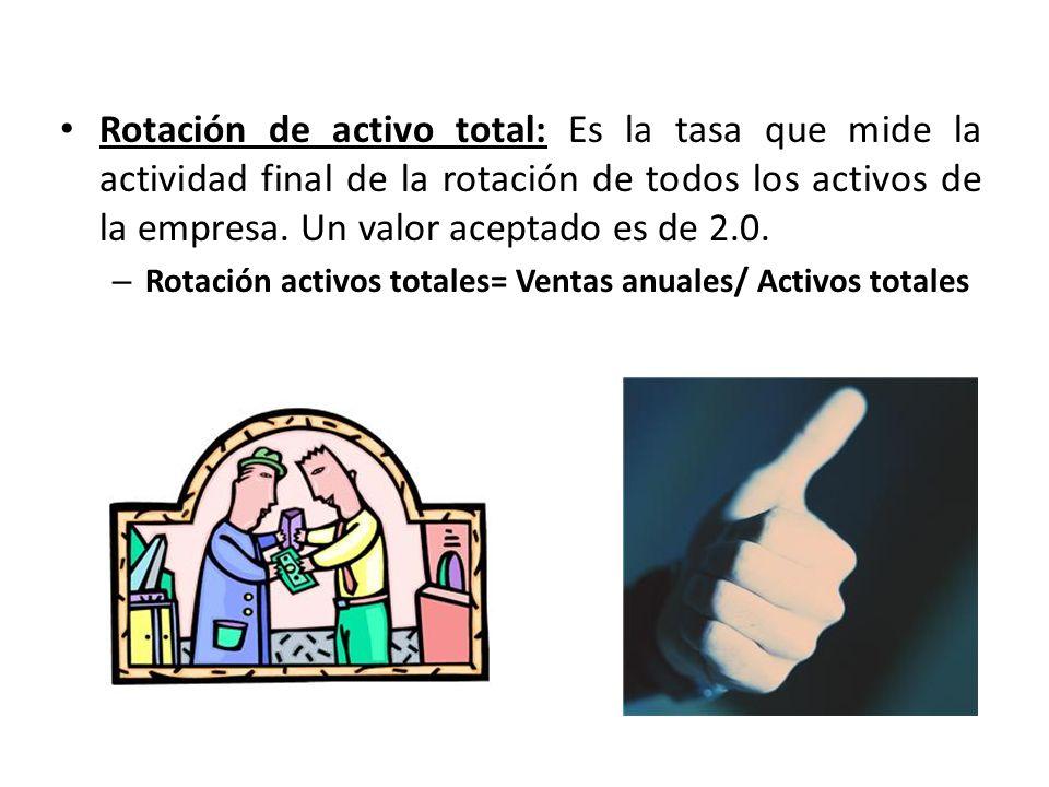 Rotación de activo total: Es la tasa que mide la actividad final de la rotación de todos los activos de la empresa. Un valor aceptado es de 2.0. – Rot