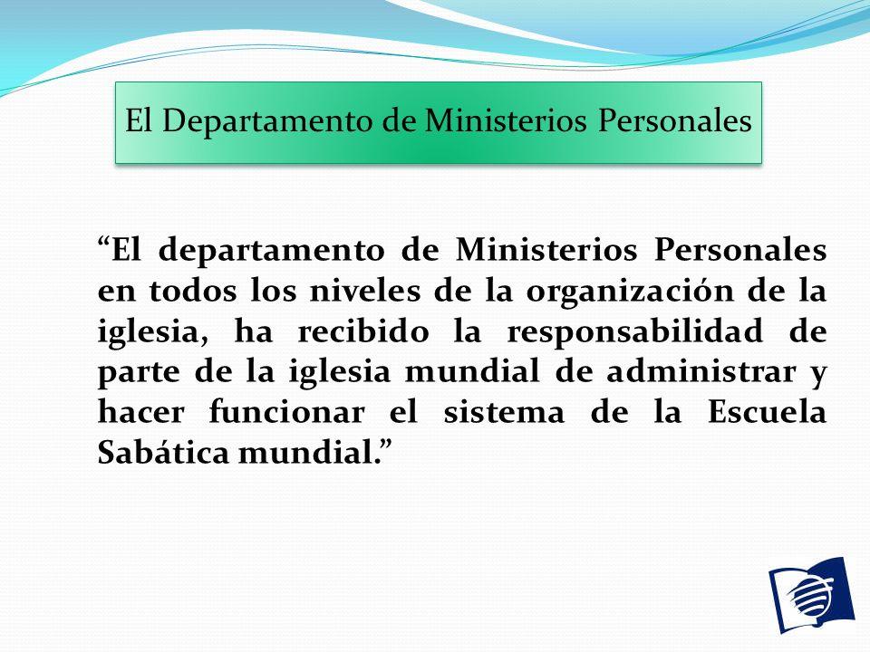 El Departamento de Ministerios Personales El departamento de Ministerios Personales en todos los niveles de la organización de la iglesia, ha recibido