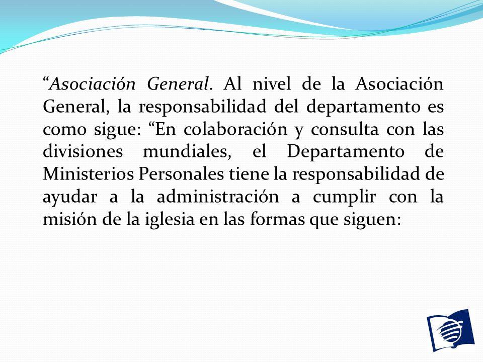 Asociación General. Al nivel de la Asociación General, la responsabilidad del departamento es como sigue: En colaboración y consulta con las divisione