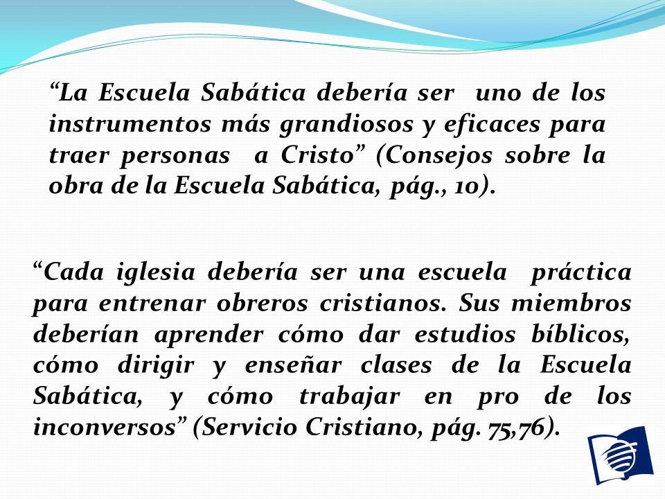 La Escuela Sabática debería ser uno de los instrumentos más grandiosos y eficaces para traer personas a Cristo (Consejos sobre la obra de la Escuela S