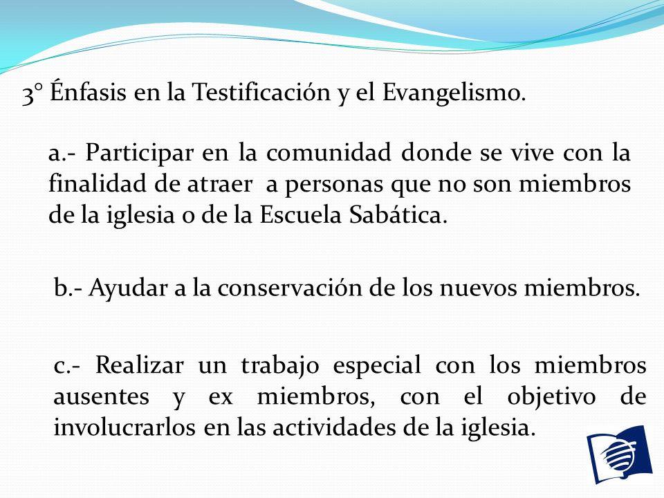 3° Énfasis en la Testificación y el Evangelismo. a.- Participar en la comunidad donde se vive con la finalidad de atraer a personas que no son miembro