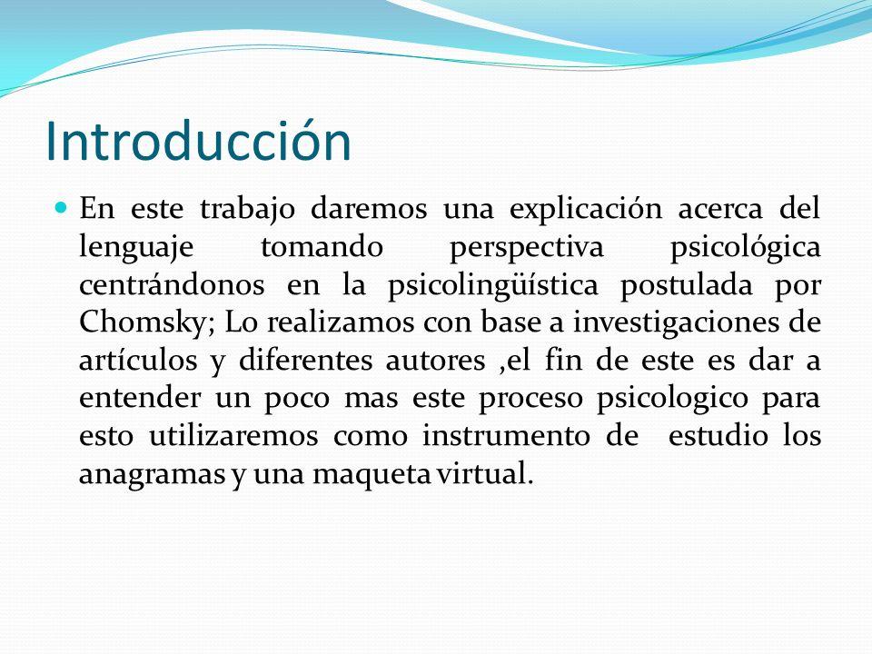 Introducción En este trabajo daremos una explicación acerca del lenguaje tomando perspectiva psicológica centrándonos en la psicolingüística postulada
