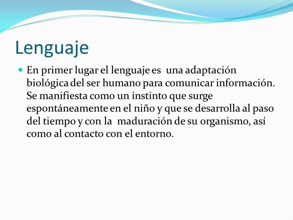 Lenguaje En primer lugar el lenguaje es una adaptación biológica del ser humano para comunicar información. Se manifiesta como un instinto que surge e