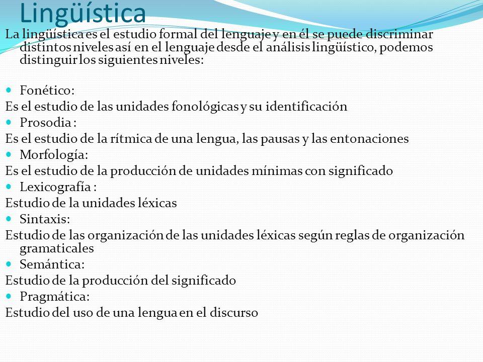 Lingüística La lingüística es el estudio formal del lenguaje y en él se puede discriminar distintos niveles así en el lenguaje desde el análisis lingü