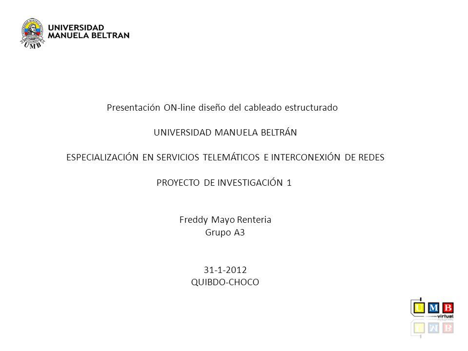 Presentación ON-line diseño del cableado estructurado UNIVERSIDAD MANUELA BELTRÁN ESPECIALIZACIÓN EN SERVICIOS TELEMÁTICOS E INTERCONEXIÓN DE REDES PR