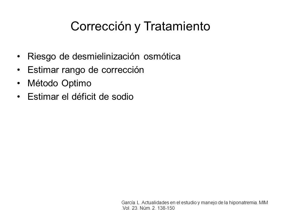 Corrección y Tratamiento Riesgo de desmielinización osmótica Estimar rango de corrección Método Optimo Estimar el déficit de sodio García L. Actualida