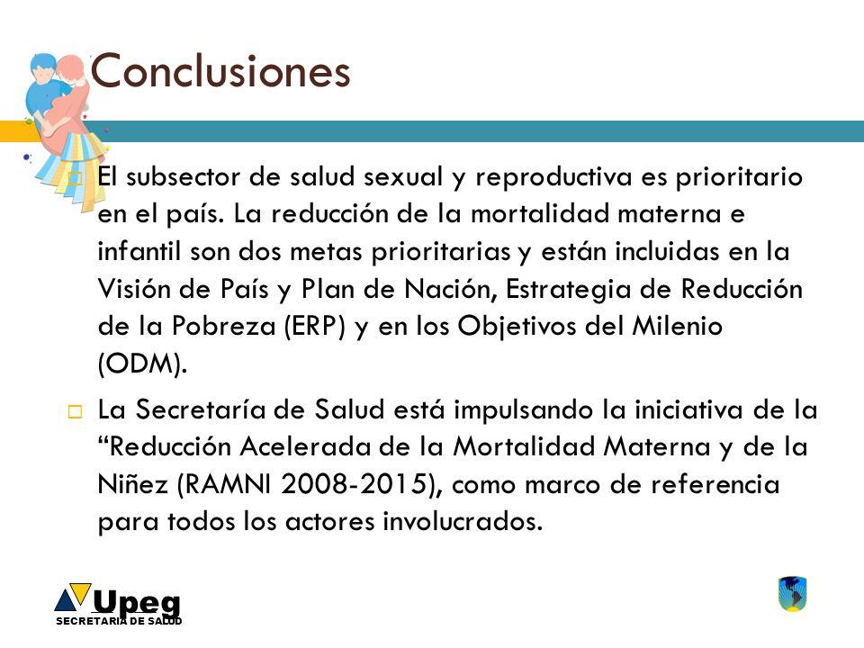 Upeg SECRETARIA DE SALUD Conclusiones El subsector de salud sexual y reproductiva es prioritario en el país. La reducción de la mortalidad materna e i