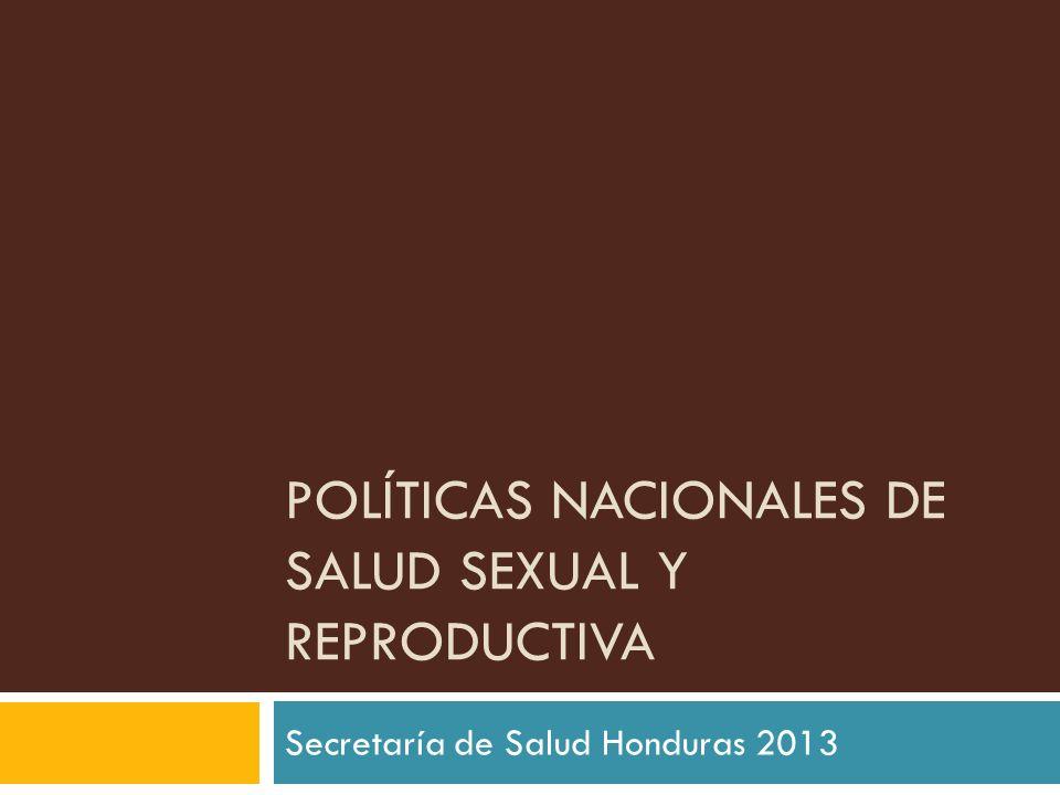 POLÍTICAS NACIONALES DE SALUD SEXUAL Y REPRODUCTIVA Secretaría de Salud Honduras 2013