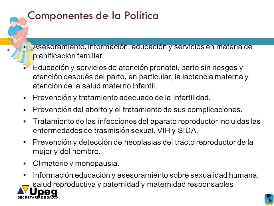 Upeg SECRETARIA DE SALUD Componentes de la Política Asesoramiento, información, educación y servicios en materia de planificación familiar Educación y