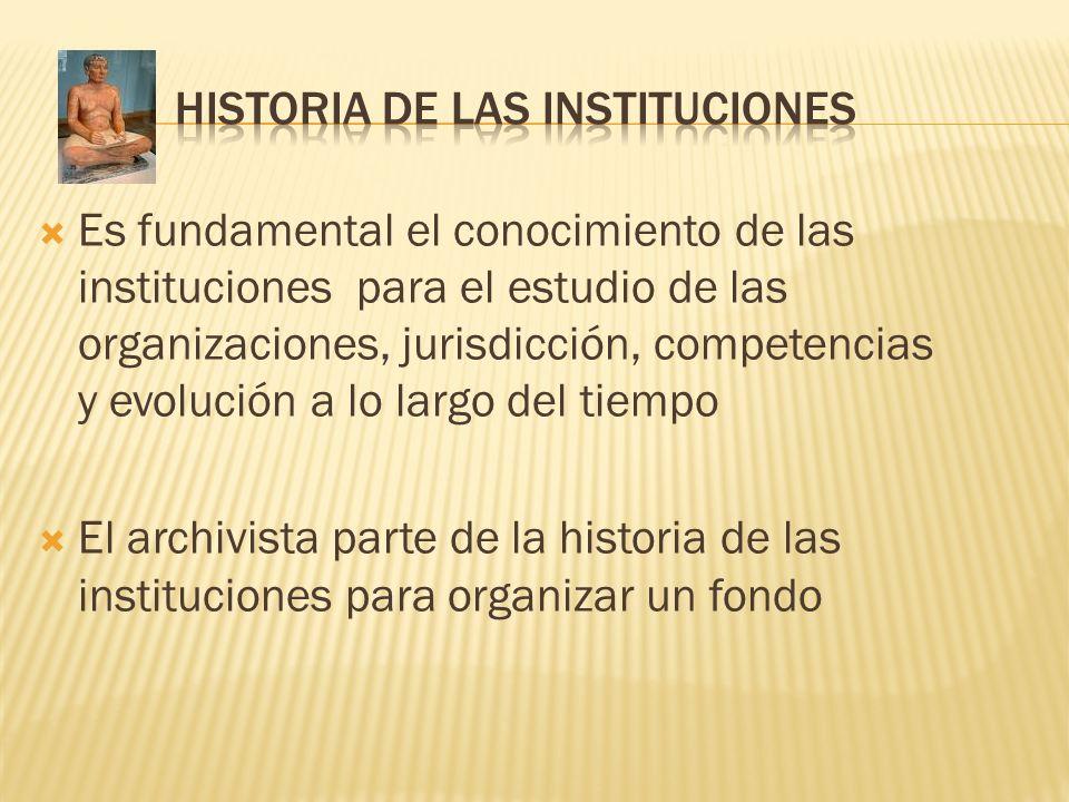 Es fundamental el conocimiento de las instituciones para el estudio de las organizaciones, jurisdicción, competencias y evolución a lo largo del tiemp