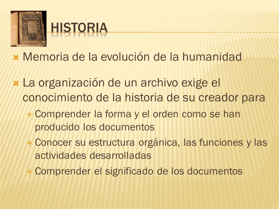 Memoria de la evolución de la humanidad La organización de un archivo exige el conocimiento de la historia de su creador para Comprender la forma y el