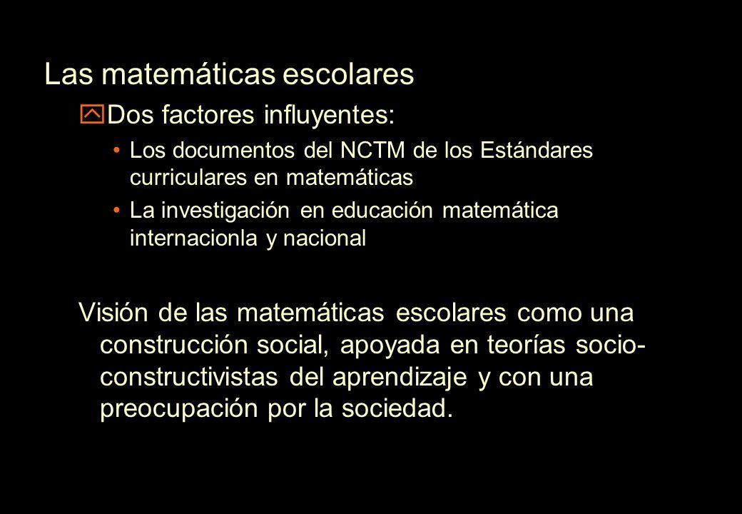 Las matemáticas escolares yDos factores influyentes: Los documentos del NCTM de los Estándares curriculares en matemáticas La investigación en educaci