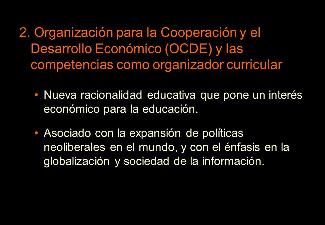 2. Organización para la Cooperación y el Desarrollo Económico (OCDE) y las competencias como organizador curricular Nueva racionalidad educativa que p