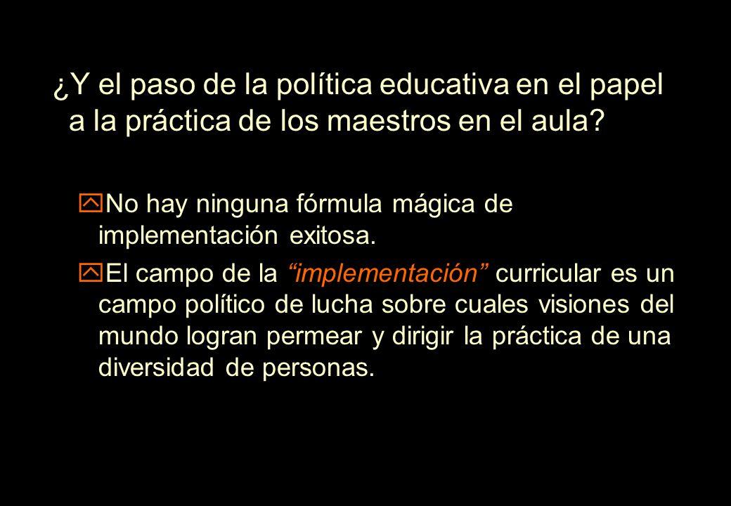 ¿Y el paso de la política educativa en el papel a la práctica de los maestros en el aula? yNo hay ninguna fórmula mágica de implementación exitosa. yE