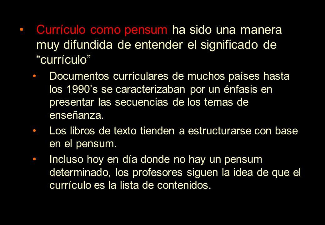 Currículo como pensum ha sido una manera muy difundida de entender el significado de currículo Documentos curriculares de muchos países hasta los 1990