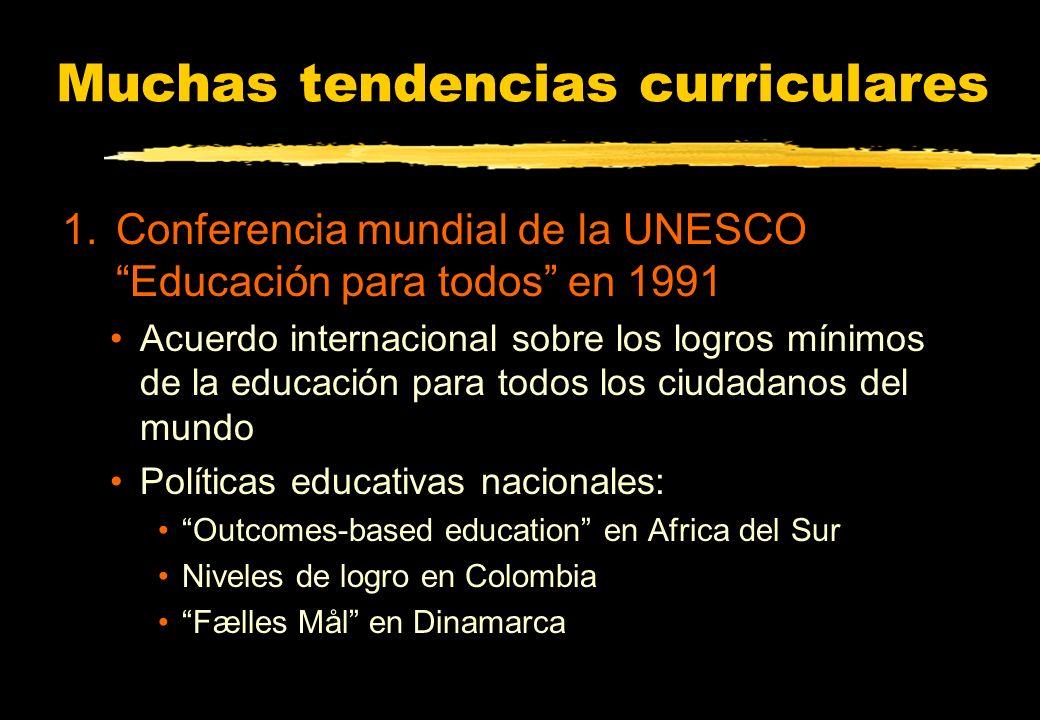 Muchas tendencias curriculares 1.Conferencia mundial de la UNESCO Educación para todos en 1991 Acuerdo internacional sobre los logros mínimos de la ed