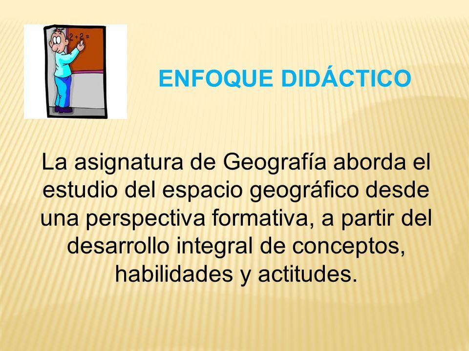 La asignatura de Geografía aborda el estudio del espacio geográfico desde una perspectiva formativa, a partir del desarrollo integral de conceptos, ha