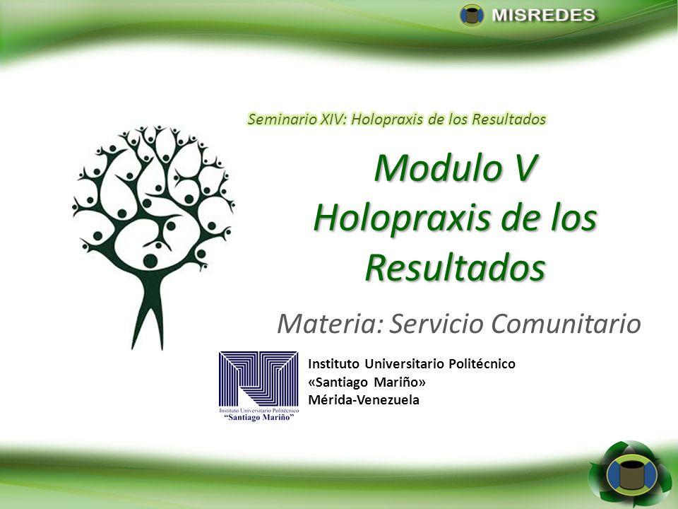 Modulo V Holopraxis de los Resultados Materia: Servicio Comunitario Instituto Universitario Politécnico «Santiago Mariño» Mérida-Venezuela
