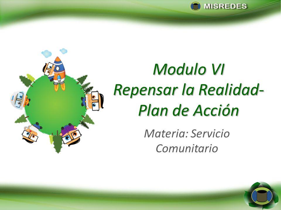 Modulo VI Repensar la Realidad- Plan de Acción Materia: Servicio Comunitario