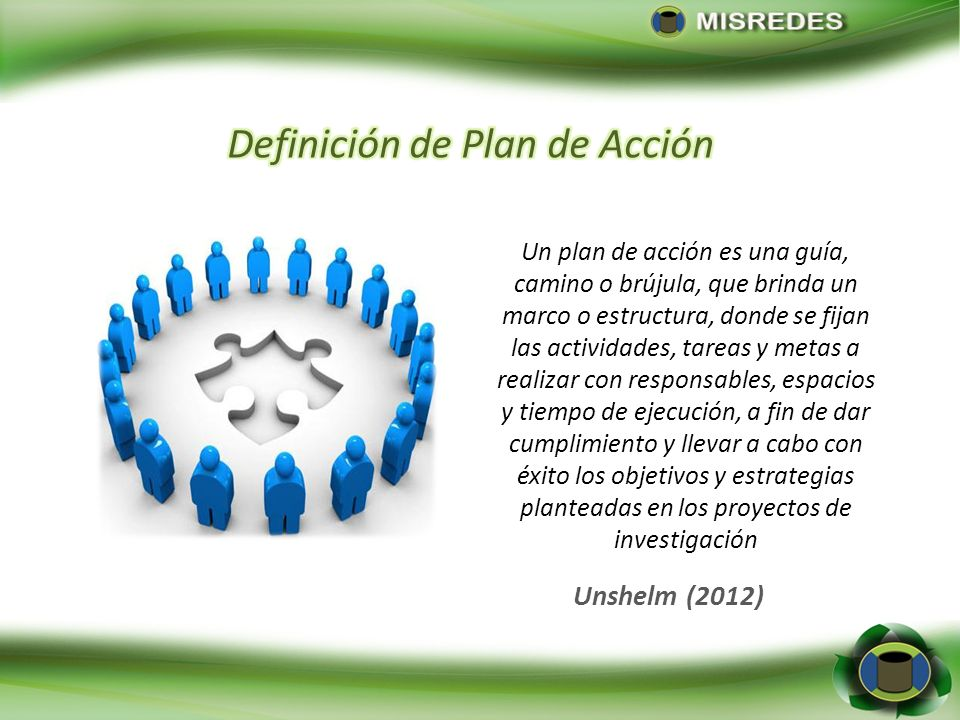Un plan de acción es una guía, camino o brújula, que brinda un marco o estructura, donde se fijan las actividades, tareas y metas a realizar con respo