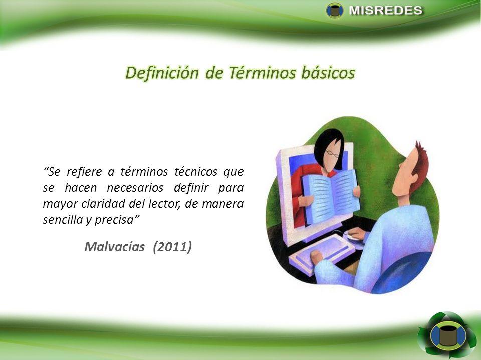 Malvacías (2011) Se refiere a términos técnicos que se hacen necesarios definir para mayor claridad del lector, de manera sencilla y precisa