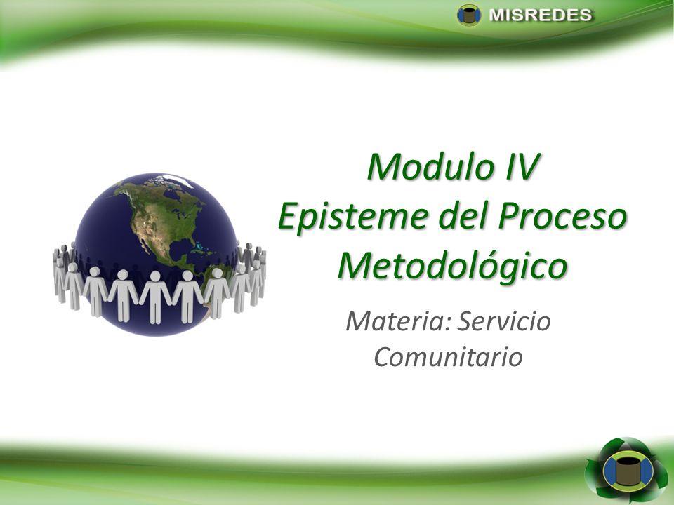 Modulo IV Episteme del Proceso Metodológico Materia: Servicio Comunitario