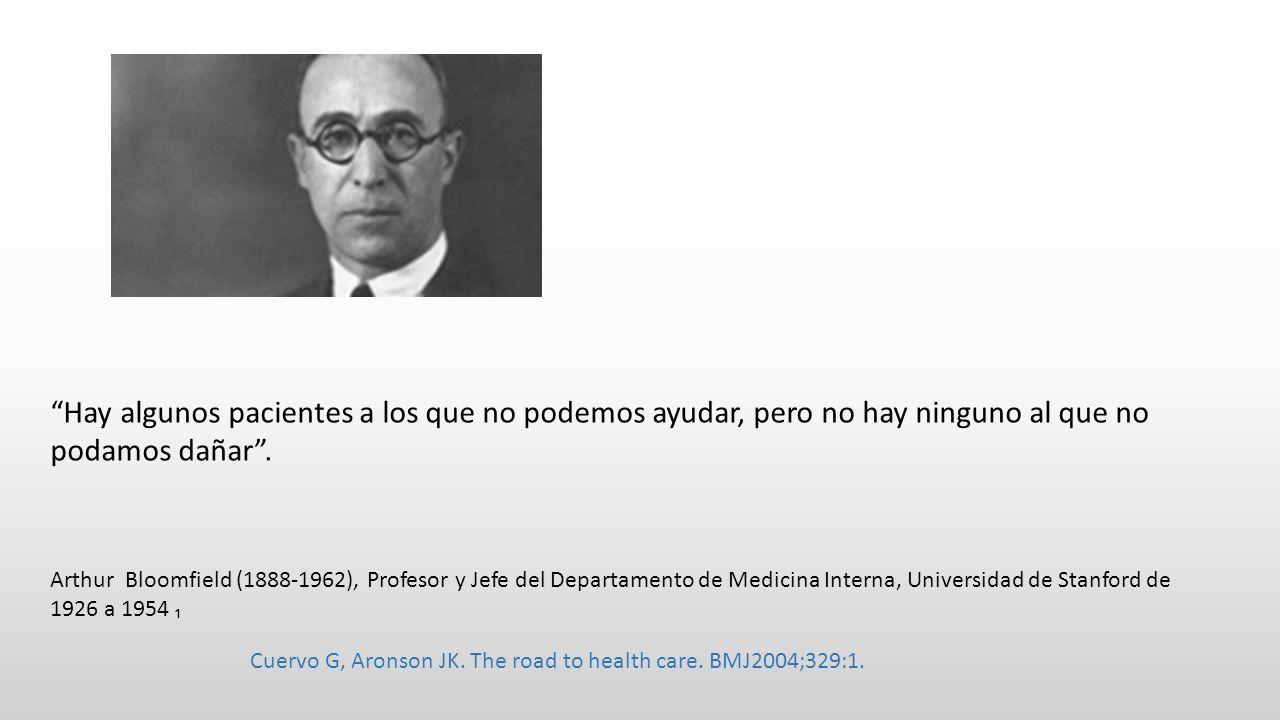 Hay algunos pacientes a los que no podemos ayudar, pero no hay ninguno al que no podamos dañar. Arthur Bloomfield (1888-1962), Profesor y Jefe del Dep