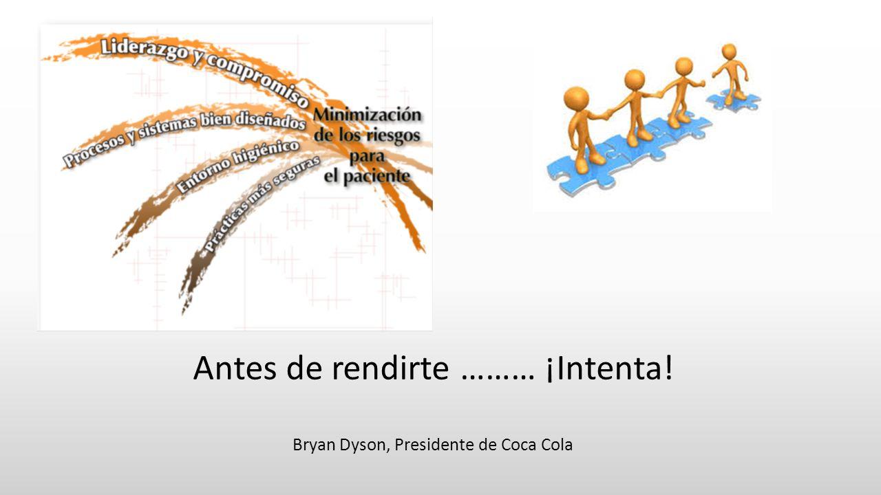 Antes de rendirte ……… ¡Intenta! Bryan Dyson, Presidente de Coca Cola