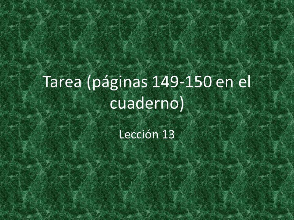Tarea (páginas 149-150 en el cuaderno) Lección 13