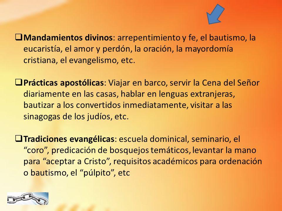 Mandamientos divinos: arrepentimiento y fe, el bautismo, la eucaristía, el amor y perdón, la oración, la mayordomía cristiana, el evangelismo, etc. Pr