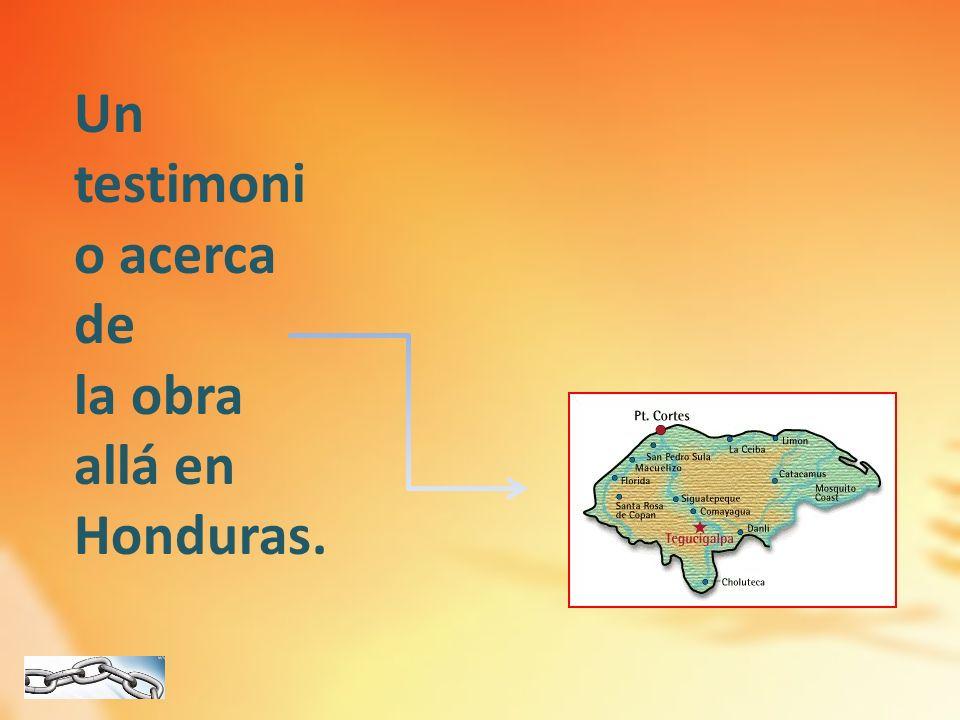 Un testimoni o acerca de la obra allá en Honduras.