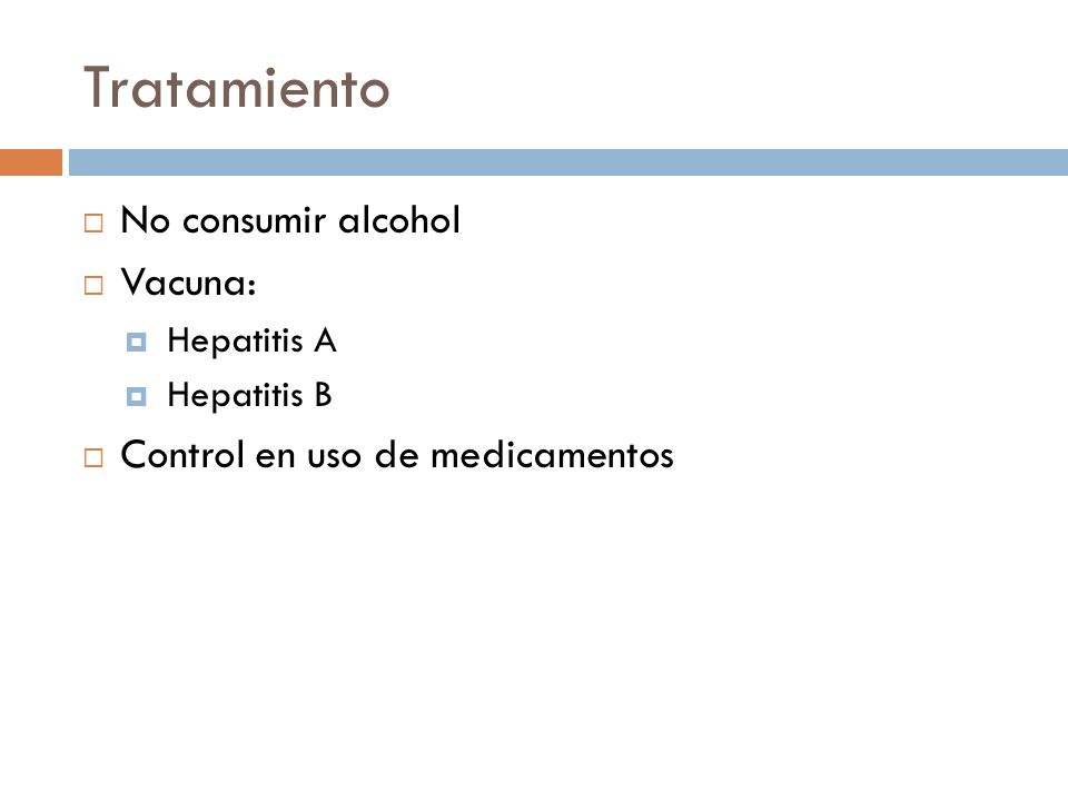 Tratamiento No consumir alcohol Vacuna: Hepatitis A Hepatitis B Control en uso de medicamentos