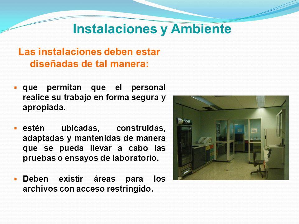 Instalaciones y Ambiente Las instalaciones deben estar diseñadas de tal manera: que permitan que el personal realice su trabajo en forma segura y apro