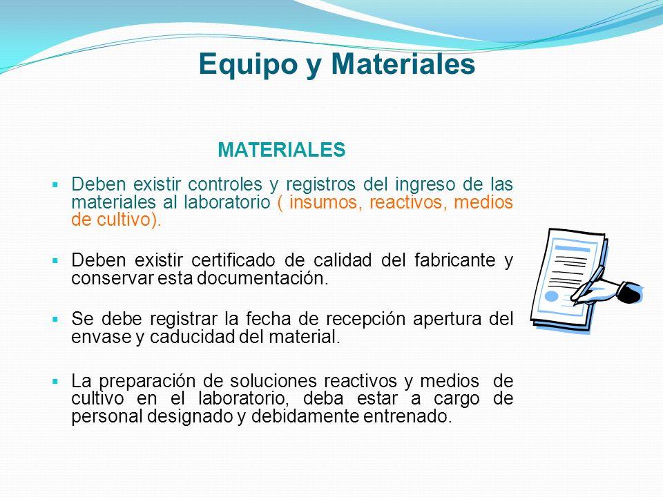 Equipo y Materiales MATERIALES Deben existir controles y registros del ingreso de las materiales al laboratorio ( insumos, reactivos, medios de cultiv