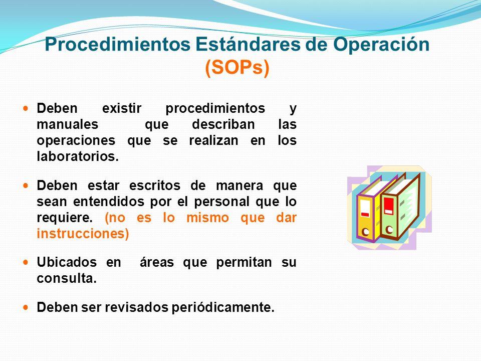 Procedimientos Estándares de Operación (SOPs) Deben existir procedimientos y manuales que describan las operaciones que se realizan en los laboratorio