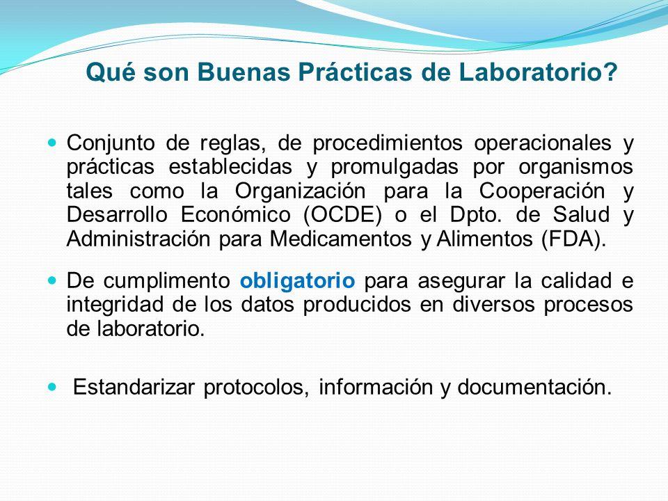 Qué son Buenas Prácticas de Laboratorio? Conjunto de reglas, de procedimientos operacionales y prácticas establecidas y promulgadas por organismos tal