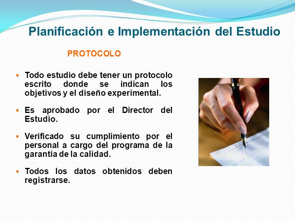 Planificación e Implementación del Estudio PROTOCOLO Todo estudio debe tener un protocolo escrito donde se indican los objetivos y el diseño experimen