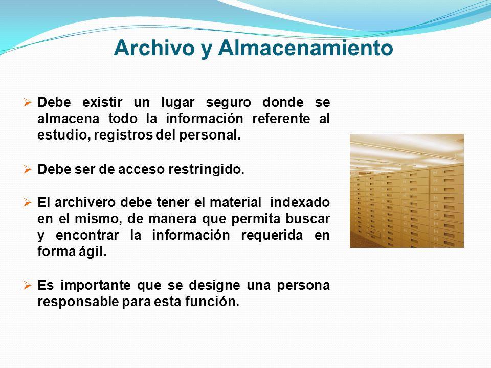 Archivo y Almacenamiento Debe existir un lugar seguro donde se almacena todo la información referente al estudio, registros del personal. Debe ser de