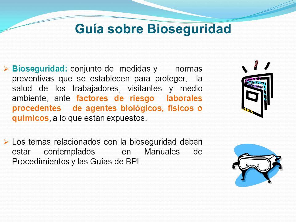 Guía sobre Bioseguridad Bioseguridad: conjunto de medidas y normas preventivas que se establecen para proteger, la salud de los trabajadores, visitant