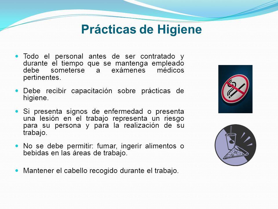 Prácticas de Higiene Todo el personal antes de ser contratado y durante el tiempo que se mantenga empleado debe someterse a exámenes médicos pertinent